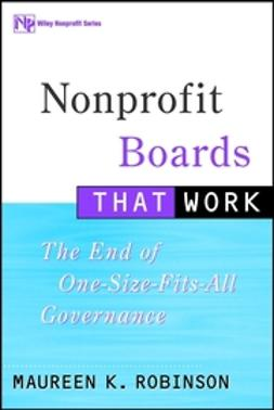 Robinson, Maureen K. - Nonprofit Boards That Work: The End of One-Size-Fits-All Governance, ebook