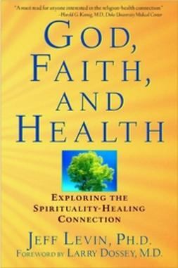 Levin, Jeff - God, Faith, and Health: Exploring the Spirituality-Healing Connection, e-bok