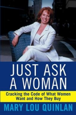 Quinlan, Mary Lou - Just Ask a Woman: Cracking the Code of What Women Want and How They Buy, e-kirja