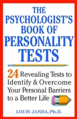 Janda, Louis - The Psychologist's Book of Personality Tests: 24 Revealing Tests to Identify and Overcome Your Personal Barriers to a Better Life, ebook