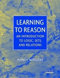 Rodgers, Nancy - Learning to Reason: An Introduction to Logic, Sets, and Relations, ebook