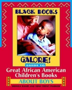 Parker, Toni Trent - Black Books Galore! Guide to Great African American Children's Books about Boys, ebook