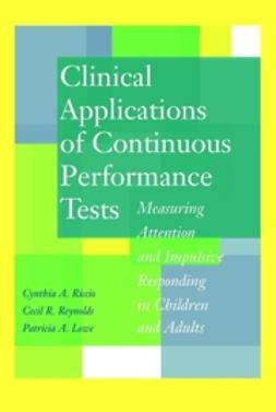 Lowe, Patricia A. - Clinical Applications of Continuous Performance Tests: Measuring Attention and Impulsive Responding in Children and Adults, ebook