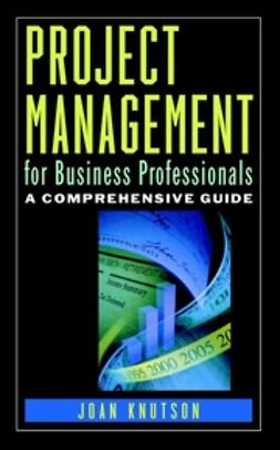 Knutson, Joan - Project Management for Business Professionals: A Comprehensive Guide, ebook