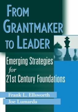 Ellsworth, Frank L. - From Grantmaker to Leader : Emerging Strategies for Twenty-First Century Foundations, e-kirja