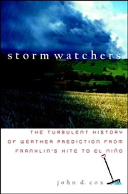 Cox, John D. - Storm Watchers: The Turbulent History of Weather Prediction from Franklin's Kite to El Niño, ebook