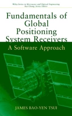 Tsui, James Bao-Yen - Fundamentals of Global Positioning System Receivers: A Software Approach, ebook