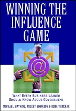 Edwards, Mickey - Winning the Influence Game: What Every Business Leader Should Know about Government, ebook