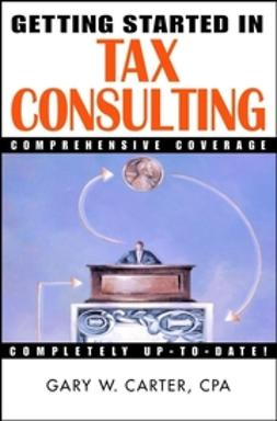 Carter, Gary W. - Getting Started in Tax Consulting, ebook