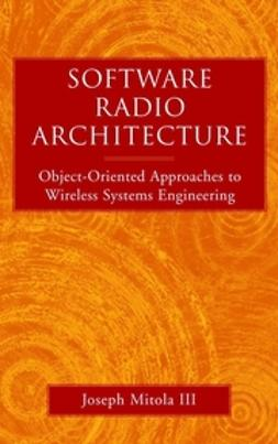 Mitola, Joseph - Software Radio Architecture: Object-Oriented Approaches to Wireless Systems Engineering, ebook