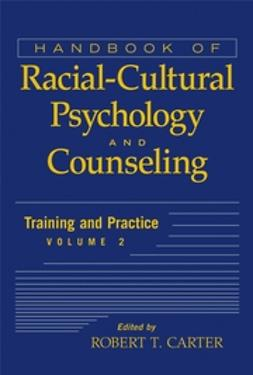 Carter, Robert T. - Handbook of Racial-Cultural Psychology and Counseling, Training and Practice, ebook