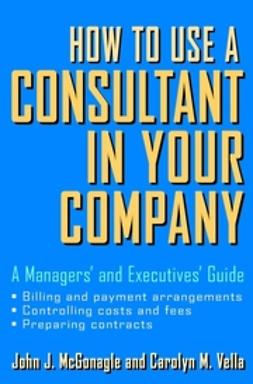 McGonagle, John J. - How to Use a Consultant in Your Company: A Managers' and Executives' Guide, ebook