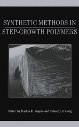 Long, Timothy E. - Synthetic Methods in Step-Growth Polymers, ebook