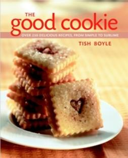 Boyle, Tish - The Good Cookie: Over 250 Delicious Recipes from Simple to Sublime, ebook