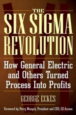 Eckes, George - The Six Sigma Revolution: How General Electric and Others Turned Process Into Profits, ebook