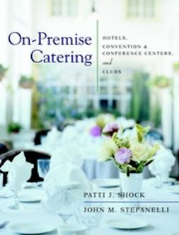 Shock, Patti J. - On-Premise Catering: Hotels, Convention & Conference Centers, and Clubs, ebook