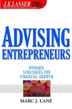 Lane, Marc J. - Advising Entrepreneurs : Dynamic Strategies for Financial Growth, ebook