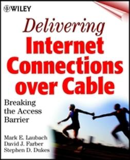Dukes, Stephen D. - Delivering Internet Connections over Cable: Breaking the Access Barrier, ebook