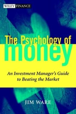 Ware, Jim - The Psychology of Money: An Investment Manager's Guide to Beating the Market, ebook