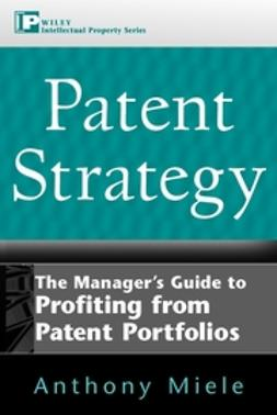 Miele, Anthony L. - Patent Strategy: The Managers Guide to Profiting from Patent Portfolios, ebook