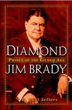 Jeffers, H. Paul - Diamond Jim Brady : Prince of the Gilded Age, e-kirja