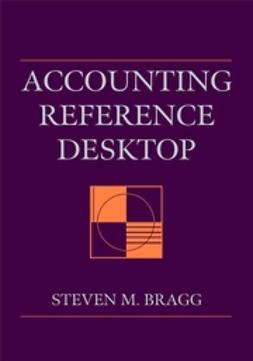 Bragg, Steven M. - Accounting Reference Desktop, e-kirja