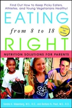 Nissenberg, Sandra K. - Eating Right from 8 to 18: Nutrition Solutions for Parents, ebook