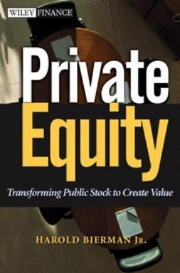 Bierman, Harold - Private Equity: Transforming Public Stock to Create Value, e-kirja