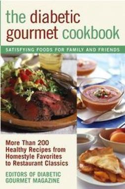 UNKNOWN - The Diabetic Gourmet Cookbook: More Than 200 Healthy Recipes from Homestyle Favorites to Restaurant Classics, e-bok