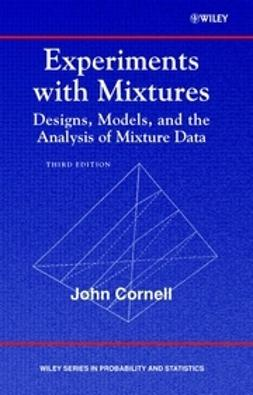 Cornell, John A. - Experiments with Mixtures: Designs, Models, and the Analysis of Mixture Data, ebook