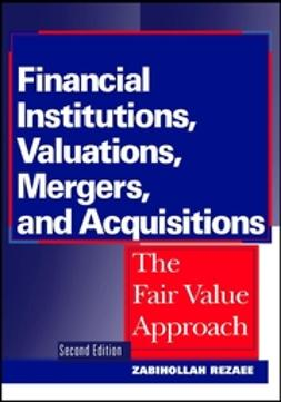 Rezaee, Zabihollah - Financial Institutions, Valuations, Mergers, and Acquisitions: The Fair Value Approach, e-kirja