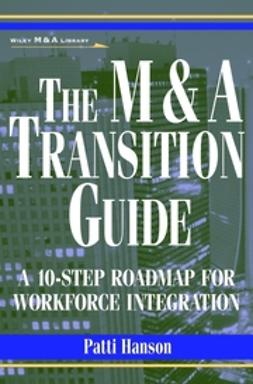 Hanson, Patti - The M&A Transition Guide: A 10-Step Roadmap for Workforce Integration, ebook