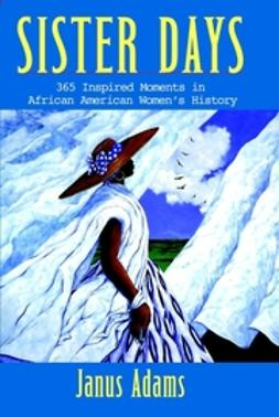 Adams, Janus - Sister Days: 365 Inspired Moments in African American Women's History, ebook