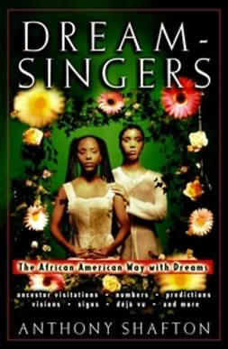 Shafton, Anthony - Dream-Singers: The African-American Way with Dreams, ebook