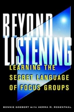 Goebert, Bonnie - Beyond Listening: Learning the Secret Language of Focus Groups, ebook