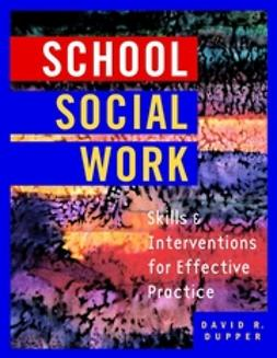 Dupper, David - School Social Work: Skills and Interventions for Effective Practice, ebook
