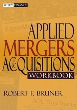 Bruner, Robert F. - Applied Mergers and Acquisitions Workbook, ebook