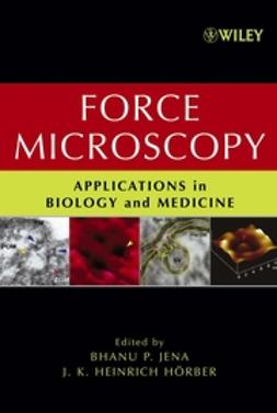 Hörber, J. K. Heinrich - Force Microscopy: Applications in Biology and Medicine, ebook