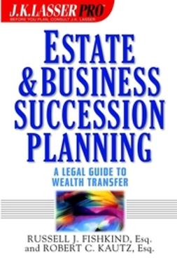Fishkind, Russell J. - Estate and Business Succession Planning: A Legal Guide to Wealth Transfer, e-kirja