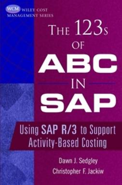 Jackiw, Christopher F. - The 123s of ABC in SAP: Using SAP R/3 to Support Activity-Based Costing, ebook