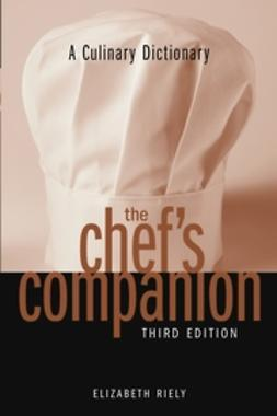 Riely, Elizabeth - A Culinary Dictionary The Chef's Companion, ebook