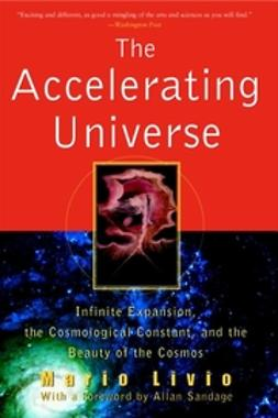 Livio, Mario - The Accelerating Universe: Infinite Expansion, the Cosmological Constant, and the Beauty of the Cosmos, ebook