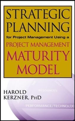 Kerzner, Harold - Strategic Planning for Project Management Using a Project Management Maturity Model, e-kirja