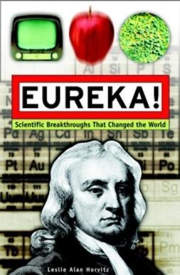 Horvitz, Leslie Alan - Eureka!: Scientific Breakthroughs that Changed the World, e-bok