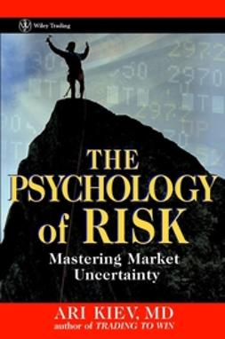 Kiev, Ari - The Psychology of Risk: Mastering Market Uncertainty, ebook