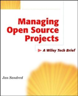 Sandred, Jan - Managing Open Source Projects: A Wiley Tech Brief, ebook