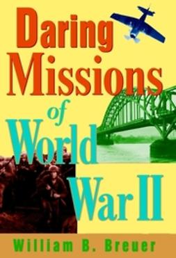 Breuer, William B. - Daring Missions of World War II, ebook