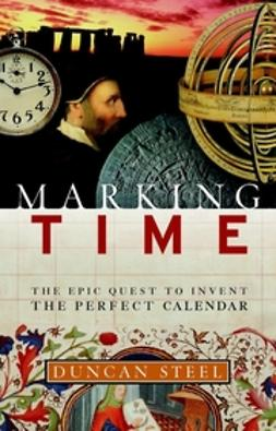 Steel, Duncan - Marking Time: The Epic Quest to Invent the Perfect Calendar, ebook