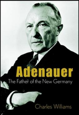 Williams, Charles - Adenauer: The Father of the New Germany, ebook