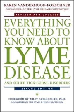 Vanderhoof-Forschner, Karen - Everything You Need to Know About Lyme Disease and Other Tick-Borne Disorders, ebook